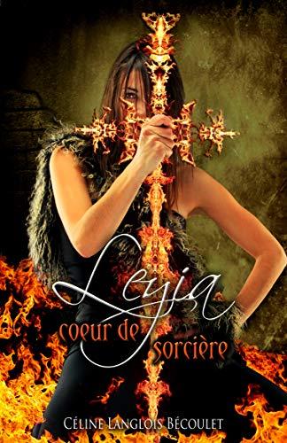 Céline Langlois Bécoulet - Leyia: coeur de sorcière
