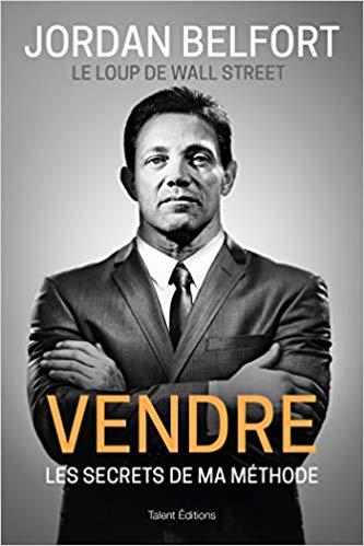 Jordan Belfort, le loup de Wall Street : vendre, les secrets de ma méthode