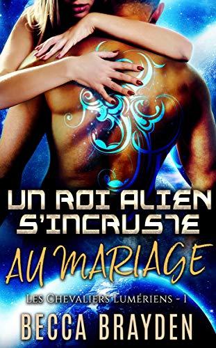 Les Chevaliers Lumériens, Un roi alien s'incruste au mariage