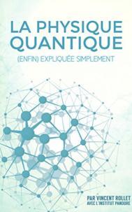 La physique quantique: (enfin) expliquée simplement