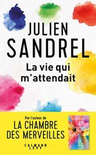 La vie qui m'attendait par Julien Sandrel