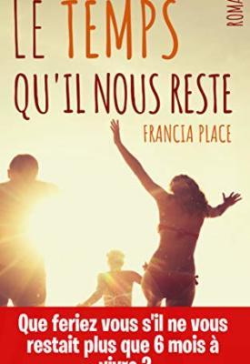 Le temps qu'il nous reste par Francia Place