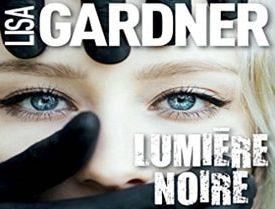 Lumière noire par Lisa Gardner, extrait et avis