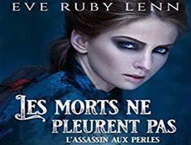 Les morts ne pleurent pas: L'assassin aux perles par Eve Ruby Lenn